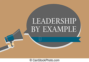 Handwriting text Leadership By Example. Concept meaning Becoming role model for people Have great qualities Grey colour sound speaker multiline text message idea make announcement.
