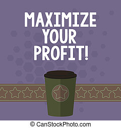 Handwriting text Maximize Your Profit. Concept meaning Achieve a maximum profit with low operating expenses 3D Coffee To Go Cup with Lid Cover and Stars on Strip Blank Text Space.