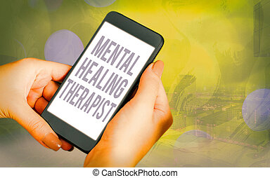 Handwriting text Mental Healing Therapist. Concept meaning helping an individual express emotions in healthy ways Modern gadgets with white display screen under colorful bokeh background.