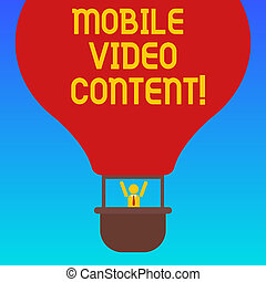 Handwriting text Mobile Video Content. Concept meaning Broadcasting or recording film viewed on mobile phones Hu analysis Dummy Arms Raising inside Gondola Riding Blank Color Air Balloon.
