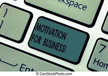 Handwriting text Motivation For Business. Concept meaning Desire and energy be continually committed to a job Keyboard key Intention to create computer message pressing keypad idea.