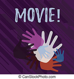 Handwriting text Movie. Conceptual photo Cinema or television film Motion picture Video displayed on screen Color Hand Marks of Different Sizes Overlapping for Teamwork and Creativity
