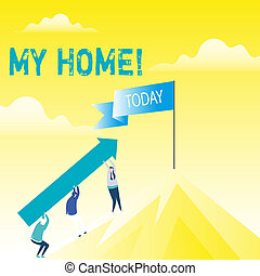 Handwriting text My Home. Concept meaning place you can feel comfortable cooking living and sleeping in People Holding Arrow Going Up the Mountain. Blank Banner on Pole at the Peak.