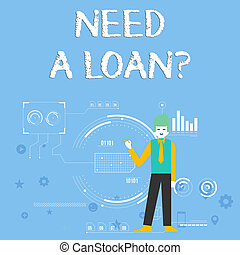 Handwriting text Need A Loan question. Concept meaning amount of money that is borrowed often from bank Man Standing Holding Pen Pointing to Chart Diagram with SEO Process Icons.