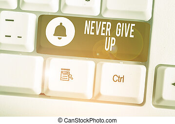 Handwriting text Never Give Up. Concept meaning Keep trying until you succeed follow your dreams goals.