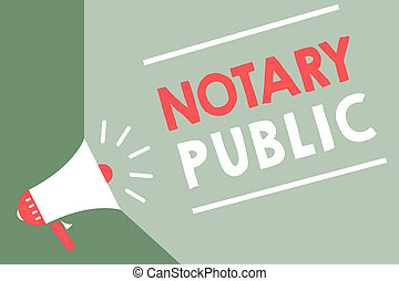 Handwriting text Notary Public. Concept meaning Legality Documentation Authorization Certification Contract Megaphone loudspeaker green background important message speaking loud.