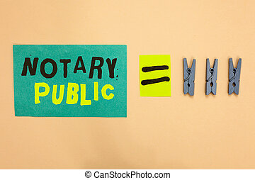 Handwriting text Notary Public. Concept meaning Legality Documentation Authorization Certification Contract Turquoise paper reminder equal sign several clothespins sending message.