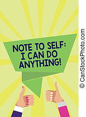 Handwriting text Note To Self I Can Do Anything. Concept meaning Motivation for doing something confidence Man woman hands thumbs up approval speech bubble origami rays background.