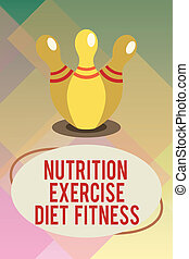 Handwriting text Nutrition Exercise Diet Fitness. Concept meaning Healthy Lifestyle Weight loss analysisagement