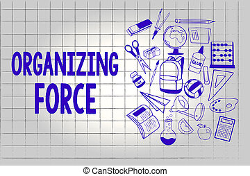 Handwriting text Organizing Force. Concept meaning being United powerful group to do certain actions