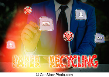Handwriting text Paper Recycling. Concept meaning Using the waste papers in a new way by recycling them.