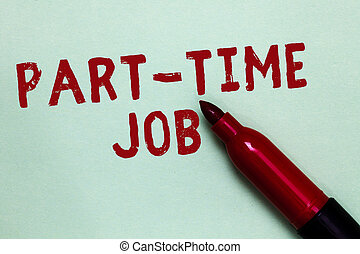 Handwriting text Part Time Job. Concept meaning Weekender Freelance Casual OJT Neophyte Stint Seasonal Open red marker intention communicating message ideas green background.