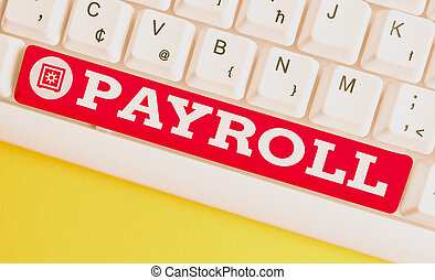 Handwriting text Payroll. Concept meaning Amount of wages and salaries paid by a company to its employees White pc keyboard with empty note paper above white background key copy space.