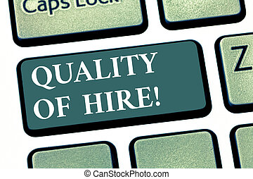 Handwriting text Quality Of Hire. Concept meaning Good professionals hired for a job Successful recruitment Keyboard key Intention to create computer message pressing keypad idea.