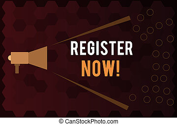 Handwriting text Register Now. Concept meaning Name in an Official List Enlist to be a Member Sign up