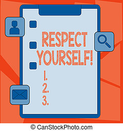 Handwriting text Respect Yourself. Concept meaning believing that you good and worthy being treated well Clipboard with Tick Box and 3 Apps Icons for Assessment, Updates, Reminder.