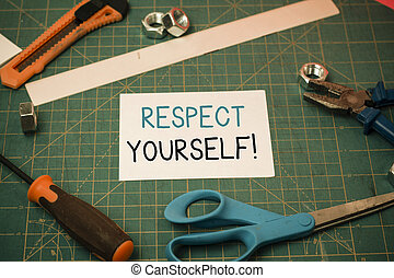 Handwriting text Respect Yourself. Concept meaning believing that you good and worthy being treated well Carpentry equipments and plain paper scattered everywhere on measuring mat.