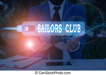 Handwriting text Sailors Club. Concept meaning an organization constituted to a demonstrating who goes sailing.