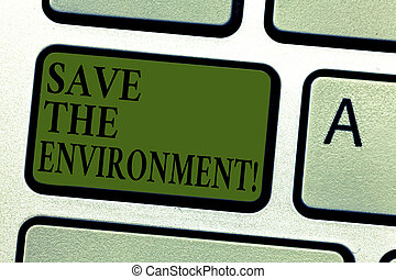 Handwriting text Save The Environment. Concept meaning protecting and conserving the natural resources Keyboard key Intention to create computer message pressing keypad idea.