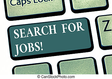 Handwriting text Search For Jobs. Concept meaning Unemployed looking for new opportunities Headhunting Keyboard key Intention to create computer message pressing keypad idea.