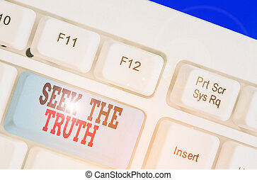 Handwriting text Seek The Truth. Conceptual photo Looking for the real facts Investigate study discover