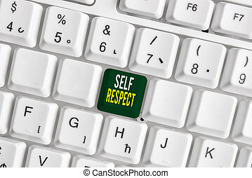 Handwriting text Self Respect. Concept meaning Pride and confidence in oneself Stand up for yourself White pc keyboard with empty note paper above white background key copy space.