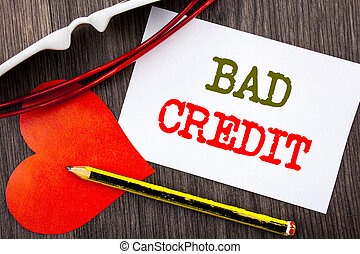Handwriting text showing Bad Credit. Business concept for...