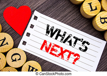 Handwriting text showing What is Next Question. Conceptual photo Next Future Plan Vision Progress Goal Guidance written on tear note paper sticky note on the wooden background with heart.