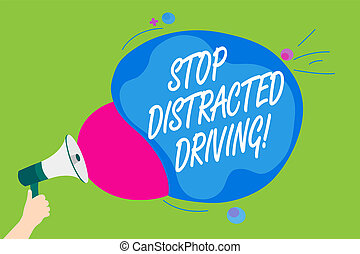 Handwriting text Stop Distracted Driving. Concept meaning asking to be careful behind wheel drive slowly Man holding Megaphone loudspeaker screaming talk colorful speech bubble.
