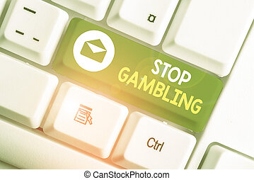 Handwriting text Stop Gambling. Concept meaning stop the urge to gamble continuously despite harmful costs.