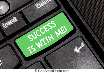 Handwriting text Success Is With Me. Concept meaning Be optimistic pursue of good results successful Keyboard key Intention to create computer message pressing keypad idea.