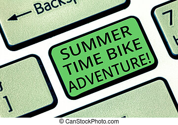 Handwriting text Summer Time Bike Adventure. Concept meaning Riding bikes during sunny season of the year Keyboard key Intention to create computer message pressing keypad idea.