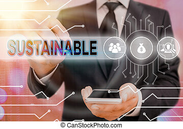 Handwriting text Sustainable. Conceptual photo the ability to be sustained, supported, upheld, or confirmed System administrator control, gear configuration settings tools concept