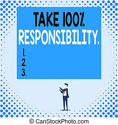 Handwriting text Take 100 Percent Responsibility. Concept meaning be fully accountable for your Actions and Thoughts Isolated view young man standing pointing upwards two hands big rectangle.