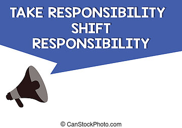 Handwriting text Take Responsibility Shift Responsibility. Concept meaning Be matured Take the obligation