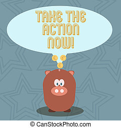 Handwriting text Take The Action Now. Concept meaning Act Start Promptly Immediate Instantly.