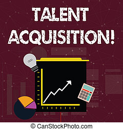 Handwriting text Talent Acquisition. Concept meaning process of finding and acquiring skilled huanalysis labor Investment Icons of Pie and Line Chart with Arrow Going Up, Bulb, Calculator.