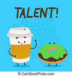 Handwriting text Talent. Concept meaning Natural abilities of showing showing specialized skills they possess Carry Out Paper Cup with Lid and Sleeve Beside Doughnut with Frosting on Top.