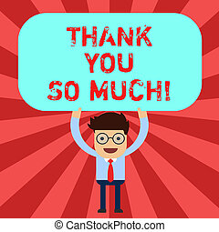 Handwriting text Thank You So Much. Concept meaning Expression of Gratitude Greetings of Appreciation Man Standing Holding Above his Head Blank Rectangular Colored Board.