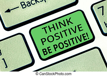 Handwriting text Think Positive Be Positive. Concept meaning Always have motivation attitude positivism Keyboard key Intention to create computer message pressing keypad idea.
