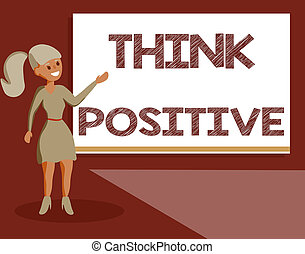 Handwriting text Think Positive. Concept meaning The...
