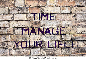 Handwriting text Time Manage Your Life. Concept meaning Good scheduling for everyday or work activities.