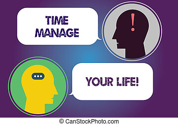 Handwriting text Time Manage Your Life. Concept meaning Good scheduling for everyday or work activities Messenger Room with Chat Heads Speech Bubbles Punctuations Mark icon.