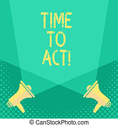 Handwriting text Time To Act. Concept meaning Do it now Response Immediately Something need to be done.