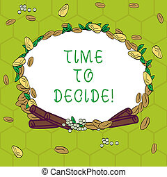 Handwriting text Time To Decide. Concept meaning Right moment for make a choice between some alternatives Wreath Made of Different Color Seeds Leaves and Rolled Cinnamon photo.
