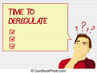 Handwriting text Time To Deregulate. Concept meaning government remove regulations in health care services