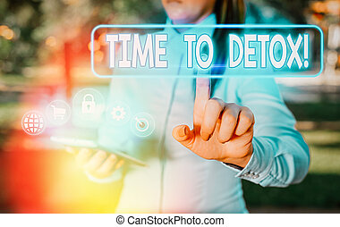 Handwriting text Time To Detox. Concept meaning when you purify your body of toxins or stop consuming drug.