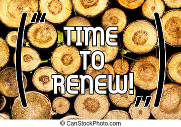 Handwriting text Time To Renew. Concept meaning Continue the insurance acquired Life and property protection Wooden background vintage wood wild message ideas intentions thoughts.