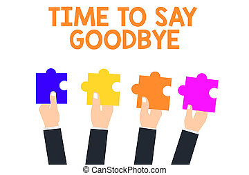 Handwriting text Time To Say Goodbye. Concept meaning Bidding Farewell So Long See You Till we meet again