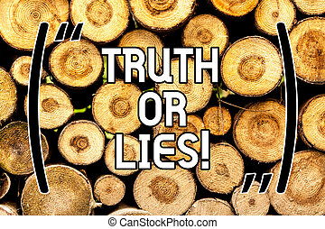 Handwriting text Truth Or Lies. Concept meaning Decide between a fact or telling a lie Doubt confusion Wooden background vintage wood wild message ideas intentions thoughts.